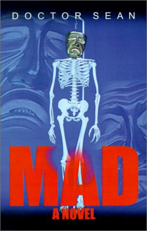 Mad 9781591130031 A new variant of schizophrenia has been discovered, and two psychiatrists descend into the world of insanity in search of this elusive psychotic state. This thriller is the debut novel for Doctor Sean, an original ?Survivor? castaway.