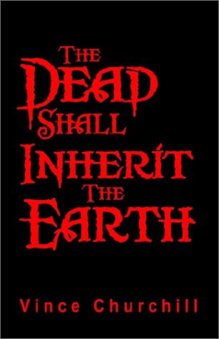 The Dead Shall Inherit The Earth: Vince Churchill