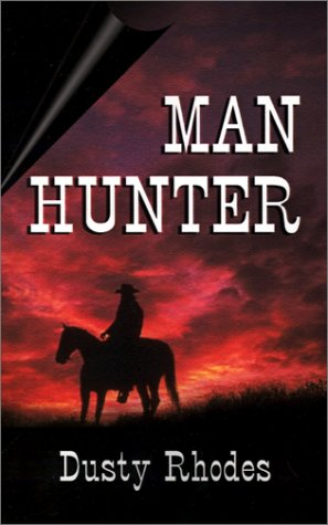 The Man Hunter (9781591130499) by Dusty Rhodes