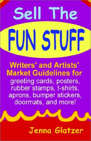 9781591131151: Sell the Fun Stuff: Writers' and Artists' Market Guidelines for Greeting Cards, Posters, Rubber Stamps, T-Shirts, Aprons, Bumper Stickers, Doormats, and More!
