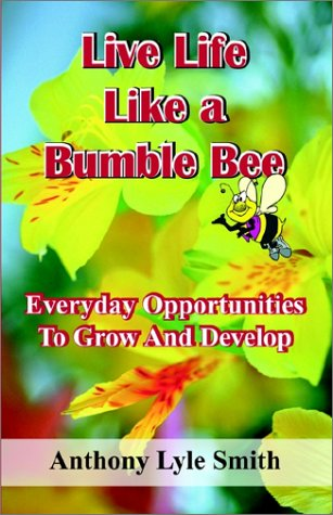9781591131274: Live Life Like a Bumble Bee: Everyday Opportunities to Grow and Develop