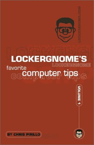 Lockergnome's Favorite Computer Tips: Volume I: Pirillo, Chris