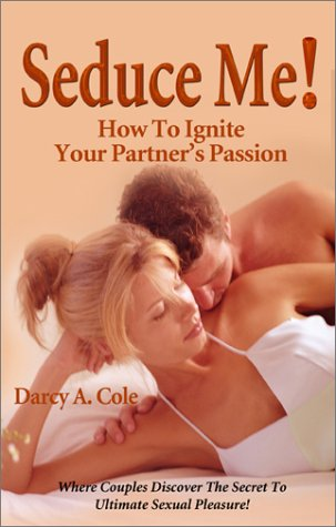 9781591132943: Seduce Me! How to Ignite Your Partner's Passion