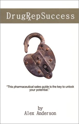 9781591133025: Drug Rep Success: Top Selling Pharmaceutical Sales Guide