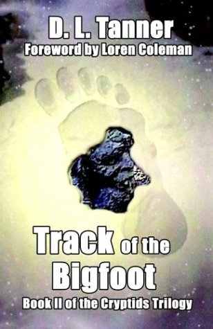 Track of the Bigfoot (Cryptids Trilogy, Book 2): Tanner, D. L.