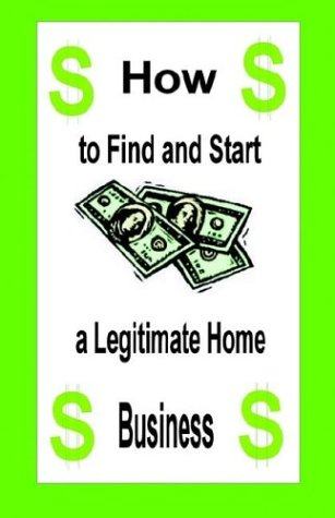 How to Find and Start a Legitimate Home Business: Husted, Harry