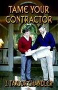 9781591134770: Tame Your Contractor: A Homeowner's Guide to Working with Contractors