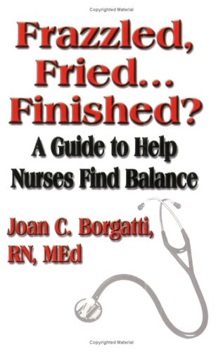 9781591135531: Frazzled, Fried...Finished? A Guide to Help Nurses Find Balance