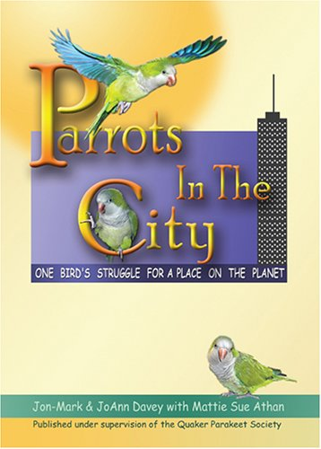 PARROTS IN THE CITY: One Bird's Struggle For a Place on the Planet: Athan, Mattie Sue; Davey, ...
