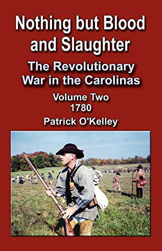 9781591135883: Nothing But Blood and Slaughter: The Revolutionary War in the Carolinas, Volume 2 1780