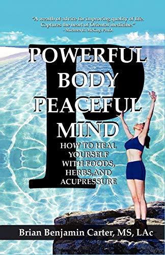 Powerful Body, Peaceful Mind: Healing Yourself with Foods, Herbs, and Acupressure: Brian Carter