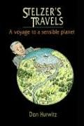 STELZER'S TRAVELS: A Voyage to a Sensible Planet (1591136695) by Hurwitz, Dan