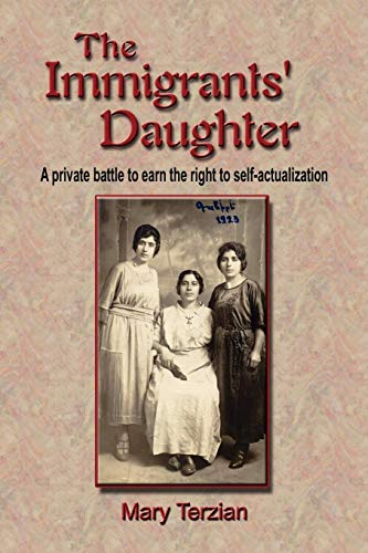 The Immigrants Daughter: A Private Battle to Earn the Right to Self-Actualization: Mary Terzian