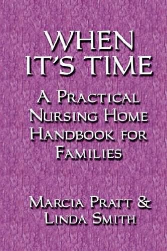 WHEN IT'S TIME: A Practical Nursing Home Handbook for Families (9781591138020) by Pratt, Marcia; Smith, Linda