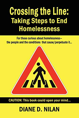 CROSSING THE LINE: Taking Steps to End Homelessness: Nilan, Diane D.