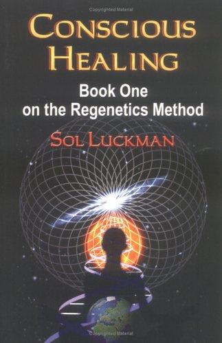 9781591138433: Conscious Healing: Book One on the Regenetics Method