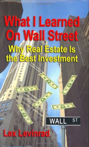 9781591139461: What I Learned on Wall Street: Why Real Estate Is the Best Investment