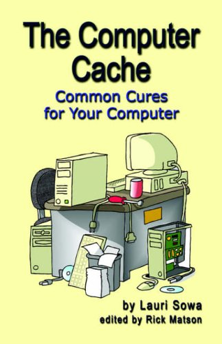 The Computer Cache: Common Cures for Your Computer: Sowa, Lauri