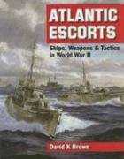 Atlantic Escorts: Ships, Weapons and Tactics in World War II: David K. Brown