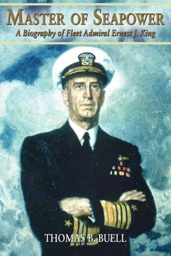 9781591140429: Master of Seapower: A Biography of Fleet Admiral Ernest J. King