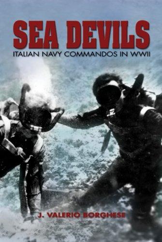 Sea Devils: Italian Navy Commandos in World: Borghese, J. Valerio