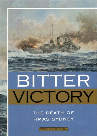 9781591140665: Bitter Victory: The Death of Hmas Sydney