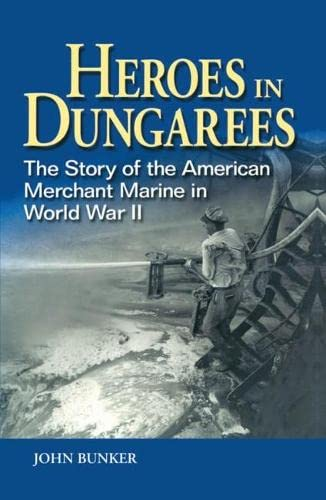 9781591140993: Heroes in Dungarees: The Story of the American Merchant Marine in World War II