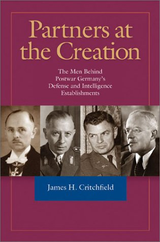 9781591141365: Partners at the Creation: The Men Behind Postwar Germany's Defense and Intelligence Establishments