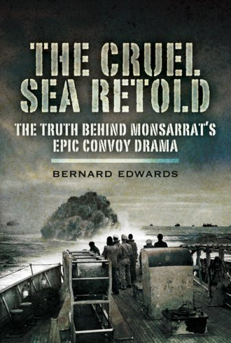 The Cruel Sea Retold: The Truth Behind Monsarrat's Epic Convoy Drama: Bernard Edwards