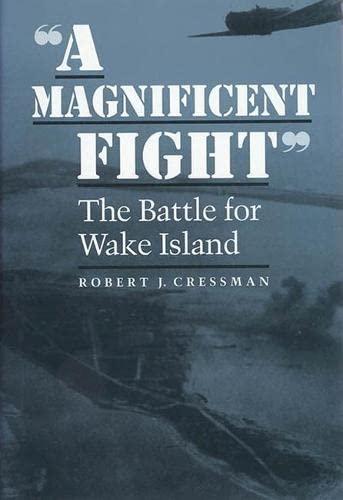 A Magnificent Fight: The Battle for Wake Island: Robert J. Cressman