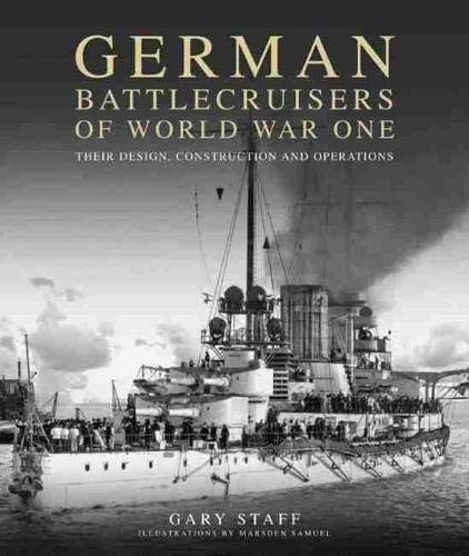 German Battlecruisers of World War One: Their Design, Construction and Operations (Hardback): Gary ...