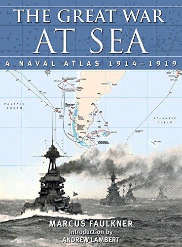 The Great War at Sea: A Naval Atlas, 1914-1919: Faulkner, Marcus