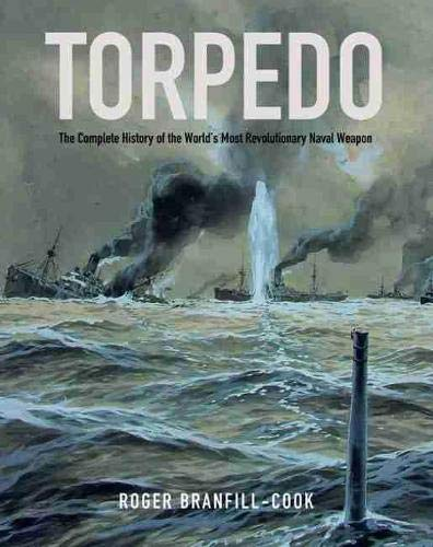 9781591141938: Torpedo: The Complete History of the World's Most Revolutionary Naval Weapon
