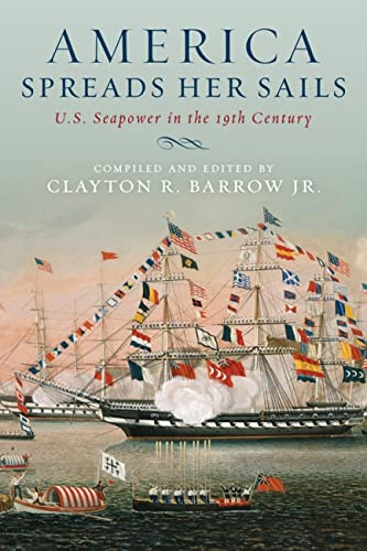 9781591142126: America Spreads Her Sails: U.S. Seapower in the 19th Century