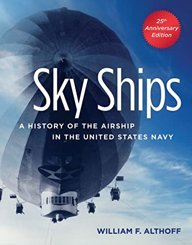9781591142133: Sky Ships: A History of the Airship in the United States Navy, 25th Anniversary Edition