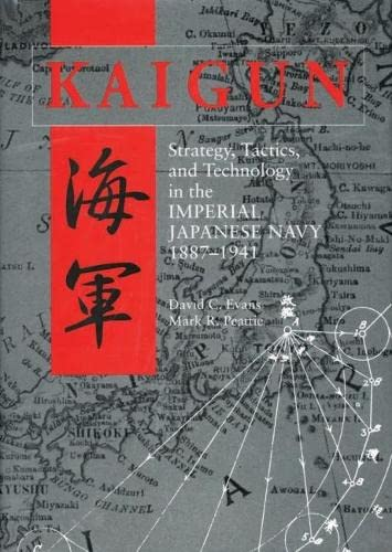 Kaigun: Strategy, Tactics, and Technology in the Imperial Japanese Navy, 1887-1941 (159114244X) by David C. Evans; Mark R. Peattie