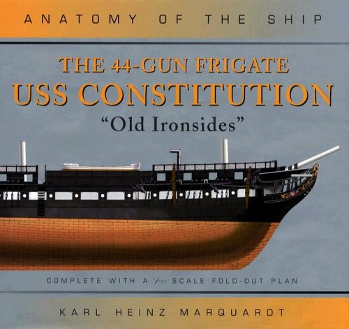 """The 44-Gun Frigate USS Constitution, """"Old Ironsides"""" (Anatomy of the Ship): Karl Heinz ..."""