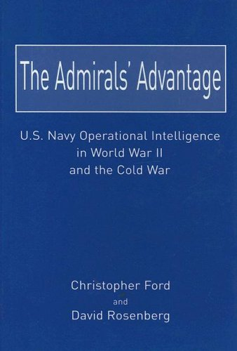 The Admirals Advantage: U.S. Navy Operational Intelligence in World War II and the Cold War: Ford, ...
