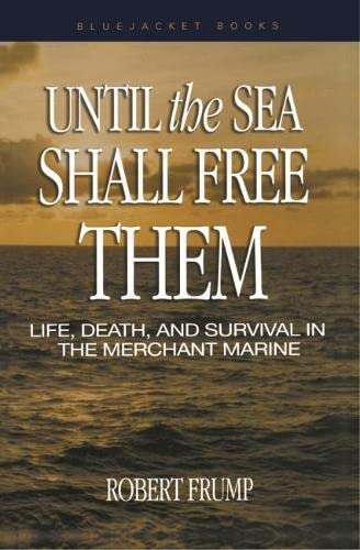 9781591142843: Until the Sea Shall Free Them: Life, Death, and Survival in the Merchant Marine (Bluejacket Books)