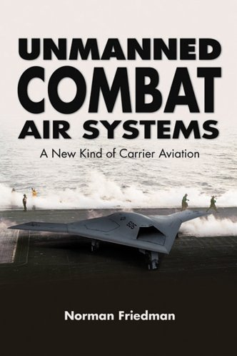 Unmanned Combat Air Systems: A New Kind of Carrier Aviation (1591142857) by Friedman, Norman