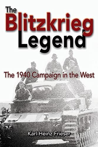 The Blitzkrieg Legend: The 1940 Campaign in the West: Karl-Heinz Frieser