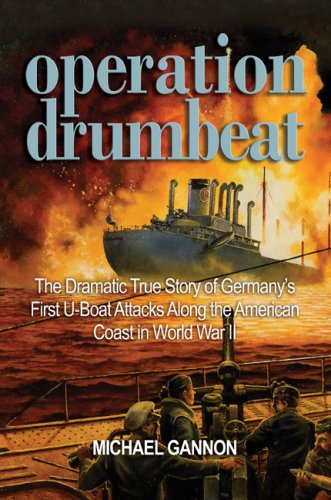 9781591143024: Operation Drumbeat: The Dramatic True Story of Germany's First U-Boat Attacks Along the American Coast in World War II