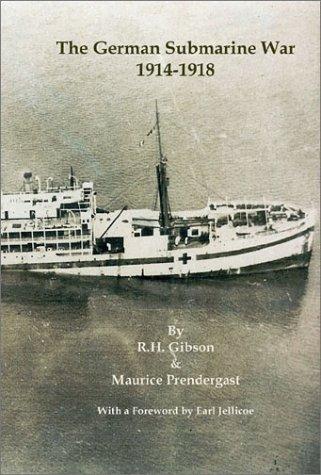 The German Submarine War, 1914-1918: Gibson, R. H., Prendergast, Maurice