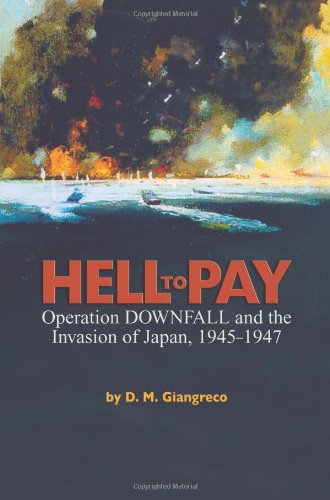 9781591143161: Hell to Pay: Operation Downfall and the Invasion of Japan, 1945-1947