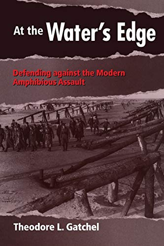 At the Water's Edge: Defending Against the Modern Amphibious Assault: Theodore L. Gatchel