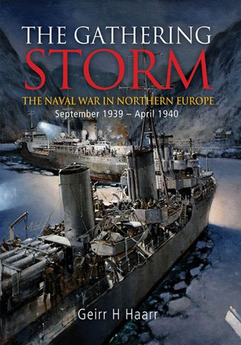 The Gathering Storm: The Naval War in Northern Europe, September 1939-April 1940: Haarr, Geirr