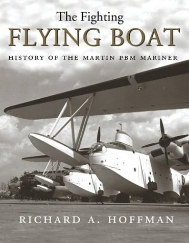 9781591143758: The Fighting Flying Boat: A History of the Martin PBM Mariner