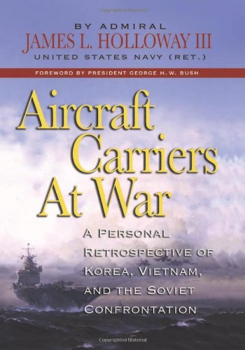 Aircraft Carriers at War: A Personal Retrospective of Korea, Vietnam, and the Soviet Confrontation.