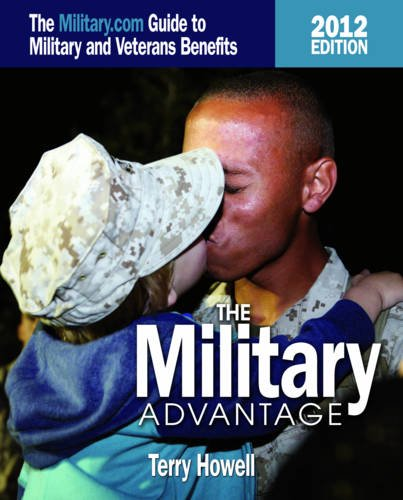 9781591143932: The Military Advantage, 2012 Edition: The Military.com Guide to Military and Veterans Benefits (Military Advantage: The Military.com Guide to Military and Veteran Benefits)