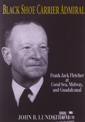 9781591144199: Black Shoe Carrier Admiral: Frank Jack Fletcher at Coral Sea, Midway, and Guadalcanal